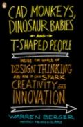 CAD Monkeys, Dinosaur Babies, and T-Shaped People : Inside the World of Design Thinking and ...