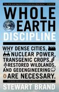 Whole Earth Discipline : Why Dense Cities, Nuclear Power, Transgenic Crops, Restored Wildlan...