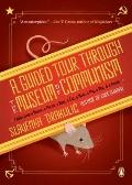 Guided Tour Through the Museum of Communism : Fables from a Mouse, a Parrot, a Bear, a Cat, ...