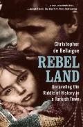 Rebel Land : Unraveling the Riddle of History in a Turkish Town
