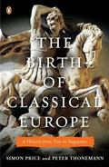 Birth of Classical Europe : A History from Troy to Augustine