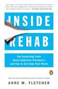 Inside Rehab : The Surprising Truth about Addiction Treatment--And How to Get Help That Works