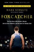 Foxcatcher : The True Story of My Brother's Murder, John du Pont's Madness, and the Quest fo...