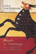 Roads to Santiago: Detours and Riddles in the Lands and History of Spain - Cees Nooteboom - ...