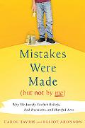 Mistakes Were Made, but Not by Me Why We Justify Foolish Beliefs, Bad Decisions, and Hurtful...