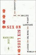 Sex on Six Legs : Lessons on Life, Love, and Language from the Insect World