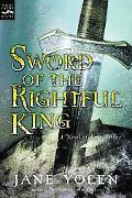 Sword of the Rightful King A Novel of King Arthur