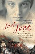 Just Jane A Daughter of England Caught in the Struggle of the American Revolution