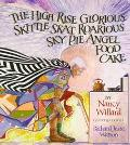 The High Rise Glorious Skittle Skat Roarious Sky Pie Angel Food Cake - Nancy Willard - Hardc...