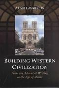 Building Western Civilization From the Advent of Writing to the Age of Steam