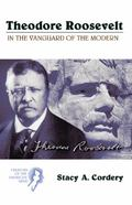 Theodore Roosevelt In the Vanguard of the Modern