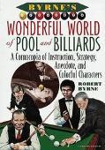 Byrne's Wonderful World of Pool and Billiards A Cornucopia of Instruction, Strategy, Anecdot...