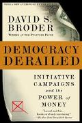 Democracy Derailed Initiative Campaigns and the Power of Money