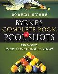 Byrne's Complete Book of Pool Shots 350 Moves Every Player Should Know