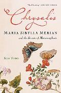 Chrysalis Maria Sibylla Merian and the Secrets of Metamorphosis
