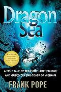 Dragon Sea A True Tale of Treasure, Archeology, and Greed Off the Coast of Vietnam