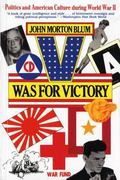 V Was for Victory Politics and American Culture During World War II