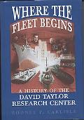 Where the Fleet Begins A History of the David Taylor Research Center, 1898-1998