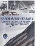 Lessons Learned in Airpower Throughout the Ages : 60th Anniversary