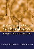 Neuropathology of Schizophrenia Progress and Interpretation