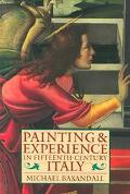 Painting and Experience in Fifteenth Century Italy A Primer in the Social History of Pictori...