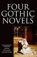 The Four Gothic Novels: The Castle of Otranto, Vathek, The Monk, Frankenstein