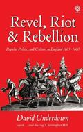 Revel, Riot And Rebellion Popular Politics And Culture in England 1603-1660