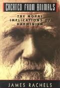 Created from Animals The Moral Implications of Darwinism
