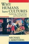 Why Humans Have Cultures Explaining Anthropology and Social Diversity