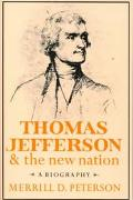 Thomas Jefferson and the New Nation A Biography