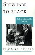 Slow Fade to Black The Negro in American Film, 1900-1942