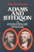Adams and Jefferson A Revolutionary Dialogue