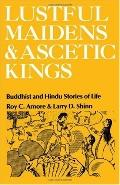 Lustful Maidens and Ascetic Kings Buddhist and Hindu Stories of Life