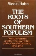 Roots of Southern Populism Yeoman Farmers and the Transformation of the Georgia Upcountry, 1...