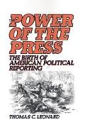 Power of the Press The Birth of American Political Reporting
