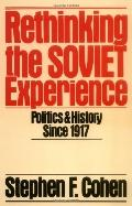 Rethinking the Soviet Experience Politics And History Since 1917