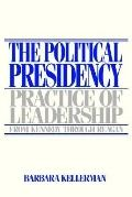 Political Presidency Practice of Leadership/from Kennedy Through Reagan