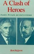 Clash of Heroes Brandeis, Weizmann, and American Zionism