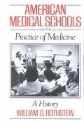 American Medical Schools and the Practice of Medicine A History