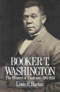 Booker T. Washington The Wizard of Tuskegee, 1901-1915
