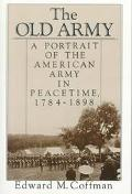 Old Army A Portrait of the American Army in Peacetime, 1784-1898