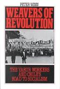 Weavers of Revolution The Yarur Workers and Chile's Road to Socialism