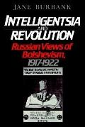 Intelligentsia and Revolution Russian Views of Bolshevism, 1917-1922