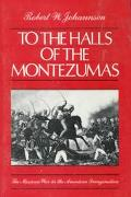 To the Halls of the Montezumas The Mexican War in the American Imagination