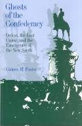 Ghosts of the Confederacy Defeat, the Lost Cause and the Emergency of the New South, 1865-1913