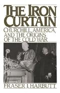 Iron Curtain Churchill, America, and the Origins of the Cold War