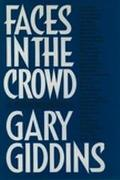 Faces in the Crowd: Musicians, Writers, Actors and Filmmakers - Gary Giddins - Hardcover