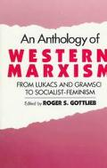 Anthology of Western Marxism From Lukacs and Gramsci to Socialist-Feminism