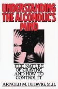 Understanding the Alcoholic's Mind The Nature of Craving and How to Control It