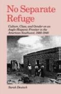 No Separate Refuge Culture, Class, and Gender on an Anglo-Hispanic Frontier in the American ...